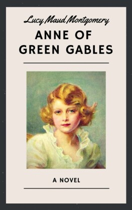 Lucy Maud Montgomery: Anne of Green Gables (English Edition)