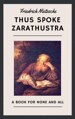 Friedrich Nietzsche: Thus Spoke Zarathustra (English Edition)