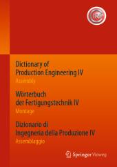 Dictionary of Production Engineering IV / Wörterbuch der Fertigungstechnik IV / Dizionario di Ingegneria della Produzion
