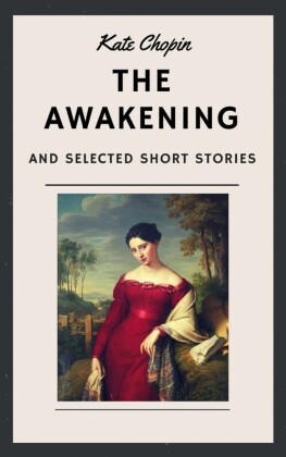 Kate Chopin: The Awakening and other Short Stories (English Edition)
