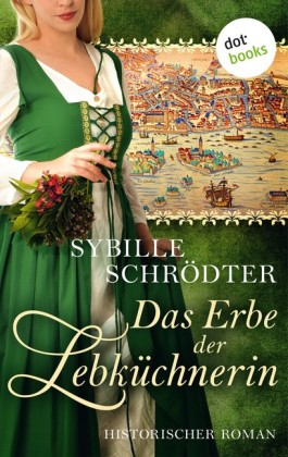 Das Erbe der Lebküchnerin: Die Lebkuchen-Saga - Zweiter Roman