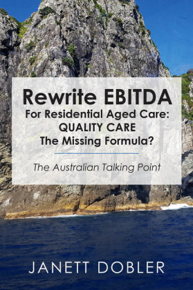 Rewrite EBITDA for Residential Aged Care: Quality Care the Missing Formula?