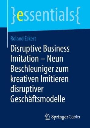 Disruptive Business Imitation - Neun Beschleuniger zum kreativen Imitieren disruptiver Geschäftsmodelle