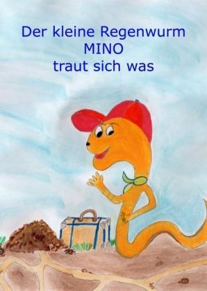 Der kleine Regenwurm Mino traut sich was