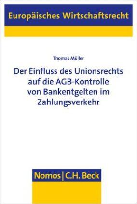 Der Einfluss des Unionsrechts auf die AGB-Kontrolle von Bankentgelten im Zahlungsverkehr