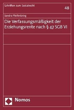 Die Verfassungsmäßigkeit der Erziehungsrente nach 47 SGB VI