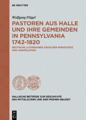 Pastoren aus Halle und ihre Gemeinden in Pennsylvania 1742-1820