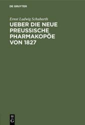 Ueber die neue preussische Pharmakopöe von 1827