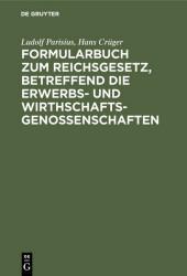 Formularbuch zum Reichsgesetz, betreffend die Erwerbs- und Wirthschaftsgenossenschaften