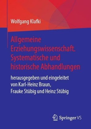 Allgemeine Erziehungswissenschaft. Systematische und historische Abhandlungen
