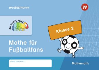 Die Bunte Reihe Mathematik - Mathe für Fußballfans, Klasse 2