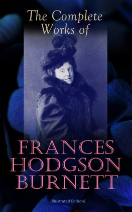The Complete Works of Frances Hodgson Burnett (Illustrated Edition)