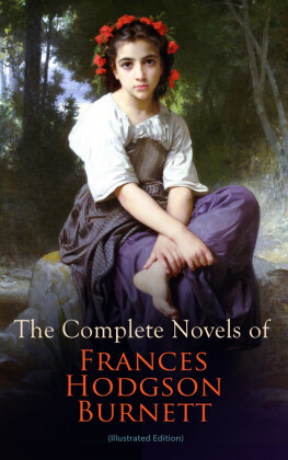 The Complete Novels of Frances Hodgson Burnett (Illustrated Edition)