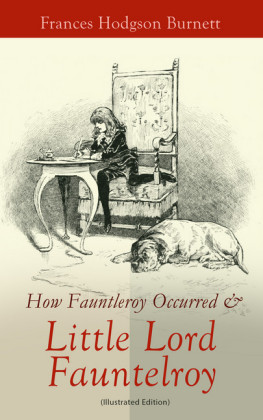 How Fauntleroy Occurred & Little Lord Fauntleroy (Illustrated Edition)
