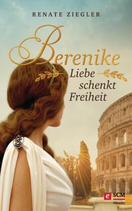 Berenike - Liebe schenkt Freiheit