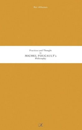 Practices and Thought in Michel Foucault's Philosophy