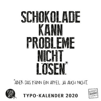 Schokolade kann Probleme nicht lösen. Typo-Kalender 2020