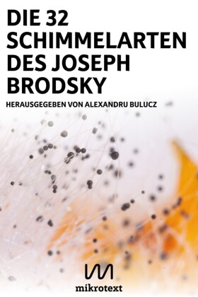 Die 32 Schimmelarten des Joseph Brodsky