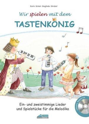Wir spielen mit dem Tastenkönig, für Melodika, m. Audio-CD