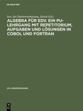 Algebra für EDV. Ein PU-Lehrgang mit Repetitorium, Aufgaben und Lösungen in COBOL und FORTRAN