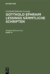Gotthold Ephraim Lessing: Gotthold Ephraim Lessings Sämmtliche Schriften. Band 10