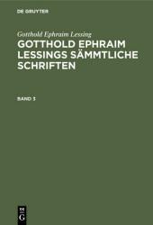 Gotthold Ephraim Lessing: Gotthold Ephraim Lessings Sämmtliche Schriften. Band 3