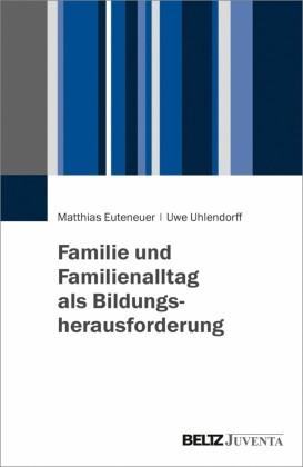 Familie und Familienalltag als Bildungsherausforderung