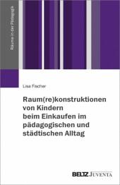 Raum(re)konstruktionen von Kindern beim Einkaufen im pädagogischen und städtischen Alltag