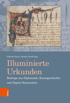 Illuminierte Urkunden. Beiträge aus Diplomatik, Kunstgeschichte und Digital Humanities / Illuminated Charters. Essays from Diplomatic, Art History and Digital Humanities