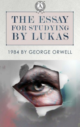 The Essays for studying by Lukas: 1984 by George Orwell