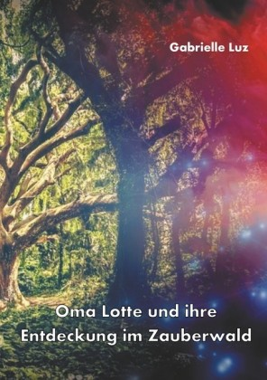 Oma Lotte und ihre Entdeckung im Zauberwald