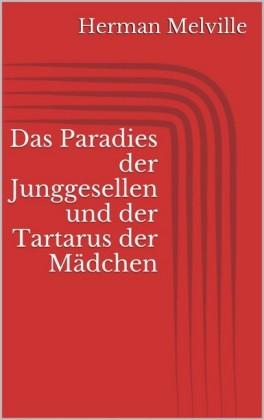 Das Paradies der Junggesellen und der Tartarus der Mädchen