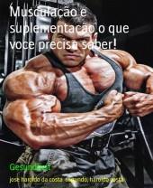 Musculação e suplementação o que voce precisa saber!