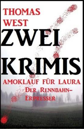 Zwei Thomas West Krimis: Amoklauf für Laura/Der Rennbahn-Erpresser