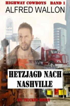 Highway Cowboys 1: Hetzjagd nach Nashville: Ein Trucker-Roman