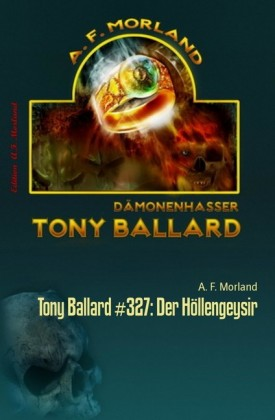 Tony Ballard #327: Der Höllengeysir