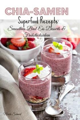 Chia-Samen Superfood Rezepte: Smoothies Brot Eis Desserts & Frühstücksideen