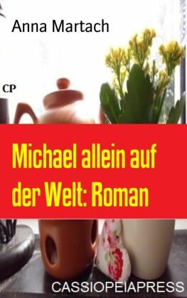 Michael allein auf der Welt: Roman