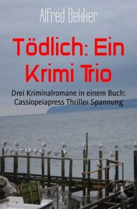 Tödlich: Ein Krimi Trio