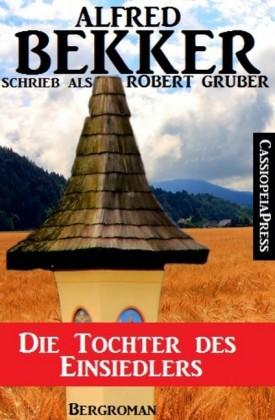 Alfred Bekker schrieb als Robert Gruber: Die Tochter des Einsiedlers