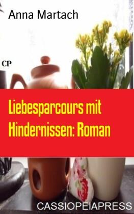Liebesparcours mit Hindernissen: Roman