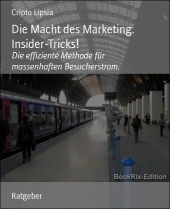 Die Macht des Marketing. Insider-Tricks!