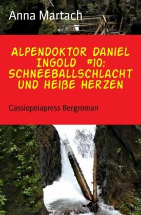 Alpendoktor Daniel Ingold #10: Schneeballschlacht und heiße Herzen