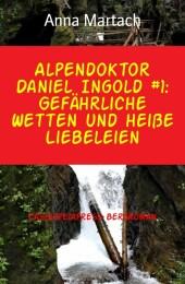 Alpendoktor Daniel Ingold #1: Gefährliche Wetten und heiße Liebeleien