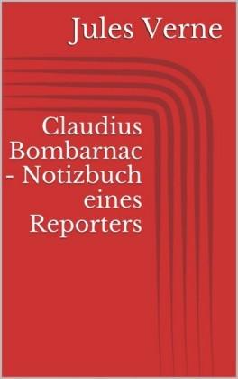 Claudius Bombarnac - Notizbuch eines Reporters