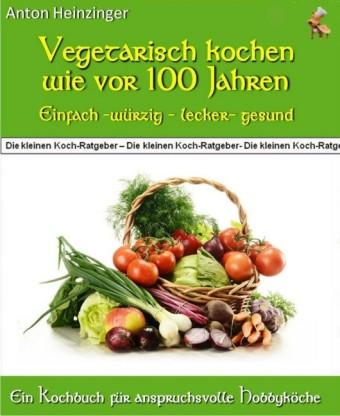 Vegetarisch kochen wie vor 100 Jahren - einfach - würzig - lecker - gesund