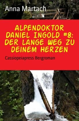 Alpendoktor Daniel Ingold #8: Der lange Weg zu deinem Herzen