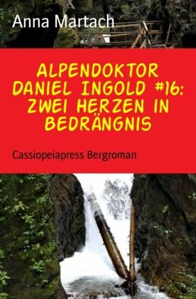 Alpendoktor Daniel Ingold #16: Zwei Herzen in Bedrängnis