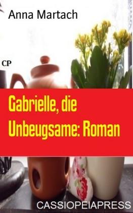 Gabrielle, die Unbeugsame: Roman