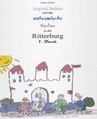 Ingrid Inden und das unheimliche Verlies in der Ritterburg